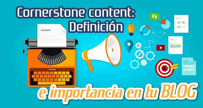 Cornerstone content: Definición e importancia en tu BLOG