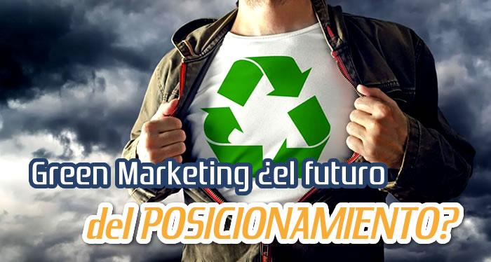 Green Marketing ¿el futuro del POSICIONAMIENTO?