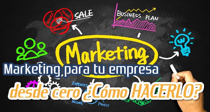 Marketing para tu empresa desde cero ¿Cómo hacerlo?