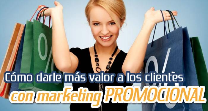 como darle mas valor a los clientes con marketing promocional